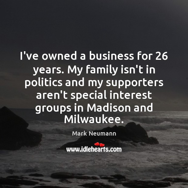 I've owned a business for 26 years. My family isn't in politics and Image