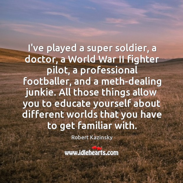I've played a super soldier, a doctor, a World War II fighter Robert Kazinsky Picture Quote