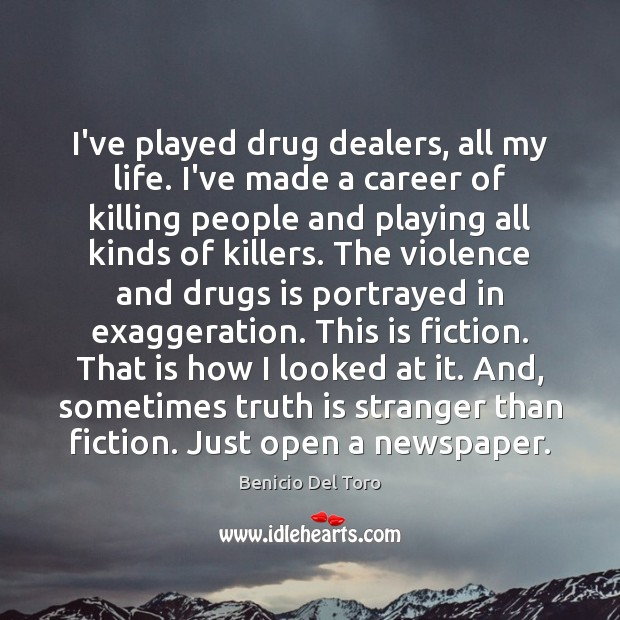 I've played drug dealers, all my life. I've made a career of Benicio Del Toro Picture Quote