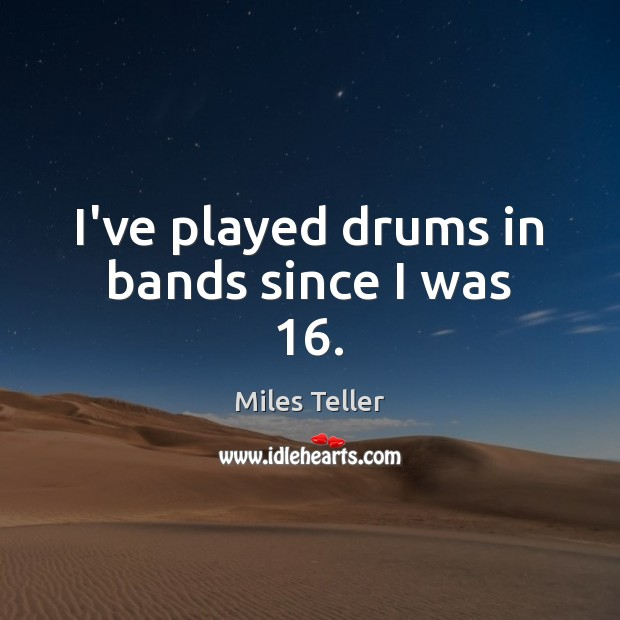 Image, I've played drums in bands since I was 16.