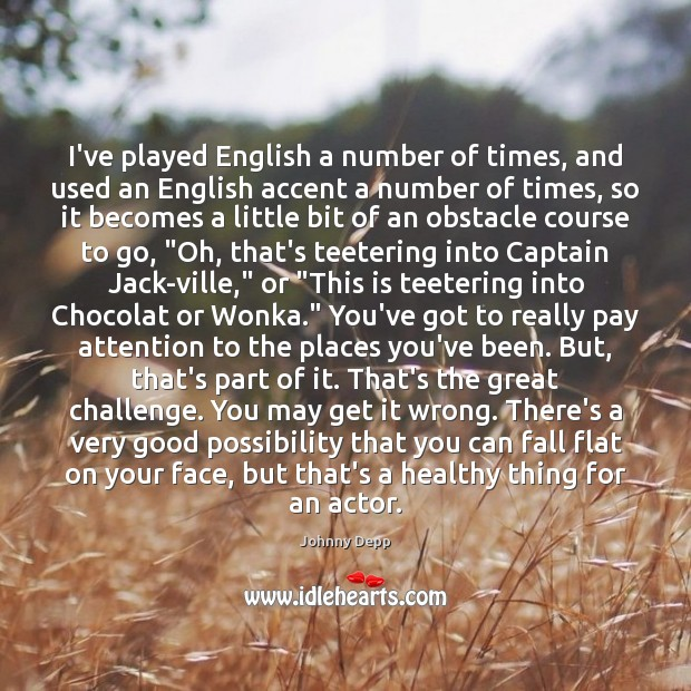 Image, I've played English a number of times, and used an English accent