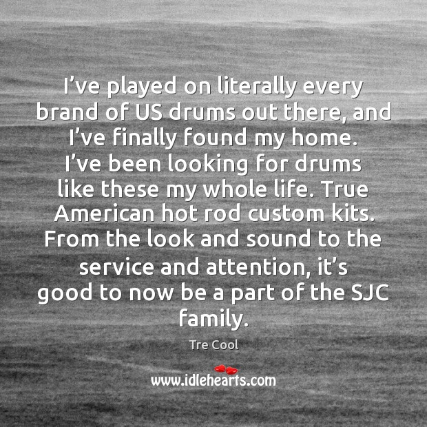 I've played on literally every brand of US drums out there, Tre Cool Picture Quote