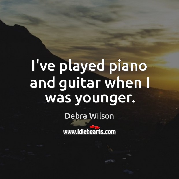 I've played piano and guitar when I was younger. Image