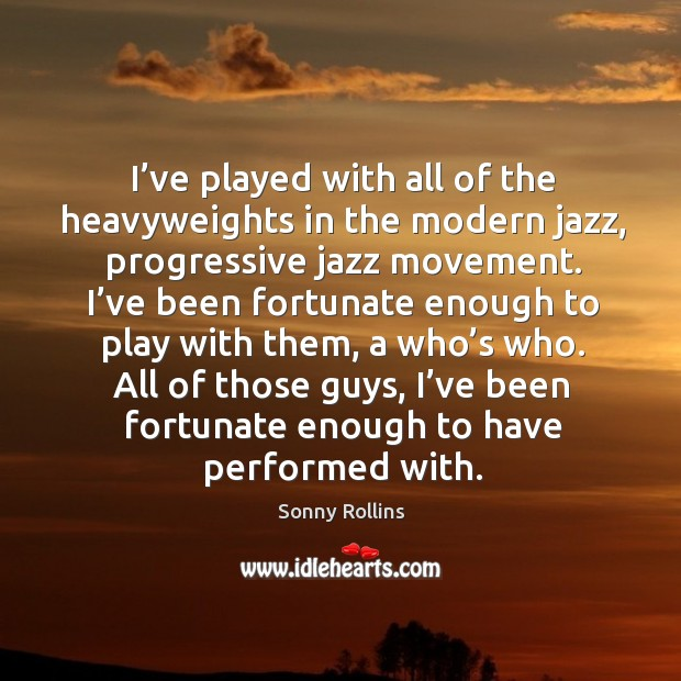 I've played with all of the heavyweights in the modern jazz, progressive jazz movement. Image