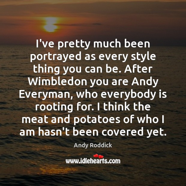 I've pretty much been portrayed as every style thing you can be. Andy Roddick Picture Quote