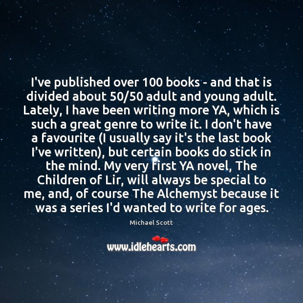 I've published over 100 books – and that is divided about 50/50 adult and Michael Scott Picture Quote