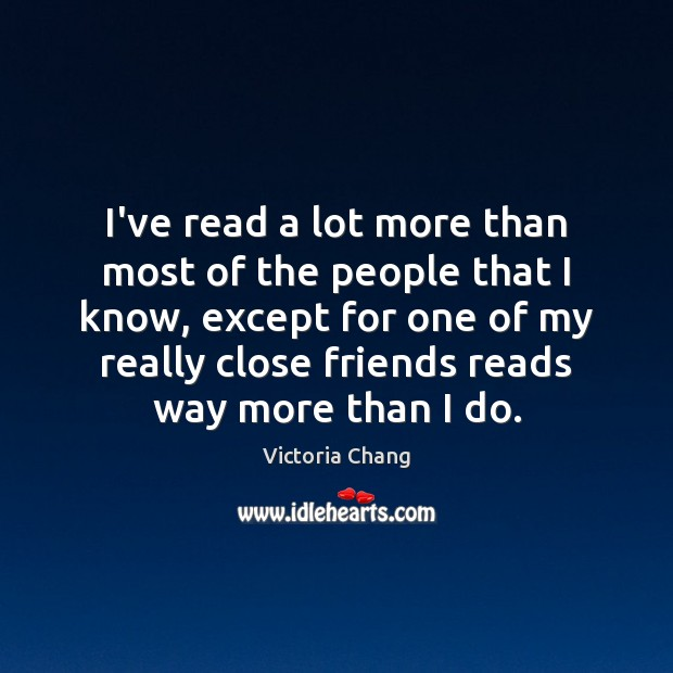 Image, I've read a lot more than most of the people that I
