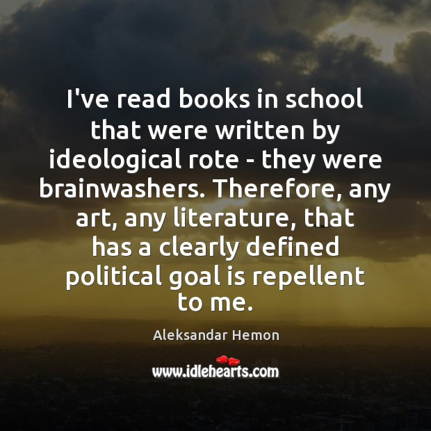 Image, I've read books in school that were written by ideological rote –