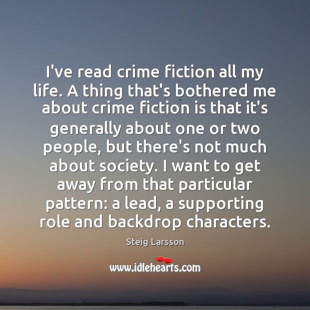 I've read crime fiction all my life. A thing that's bothered me Image