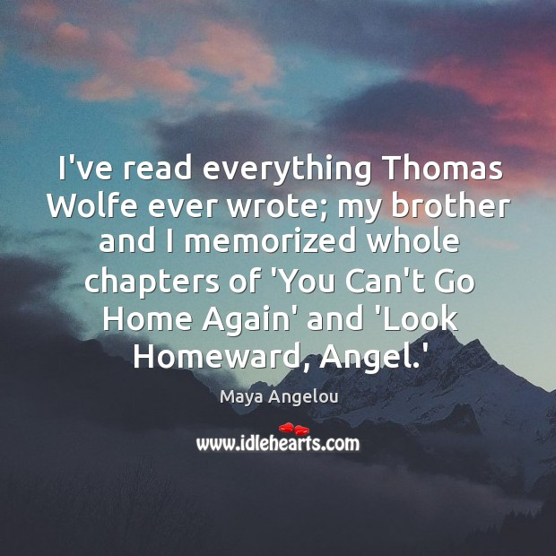 Image, I've read everything Thomas Wolfe ever wrote; my brother and I memorized