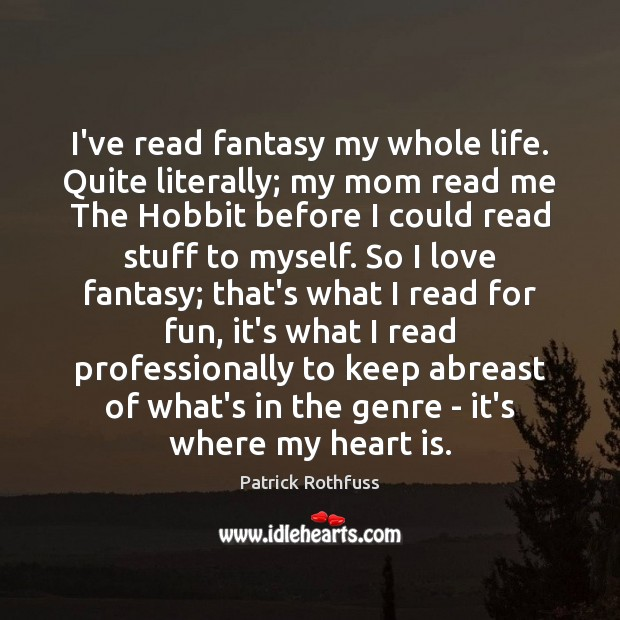 Image, I've read fantasy my whole life. Quite literally; my mom read me