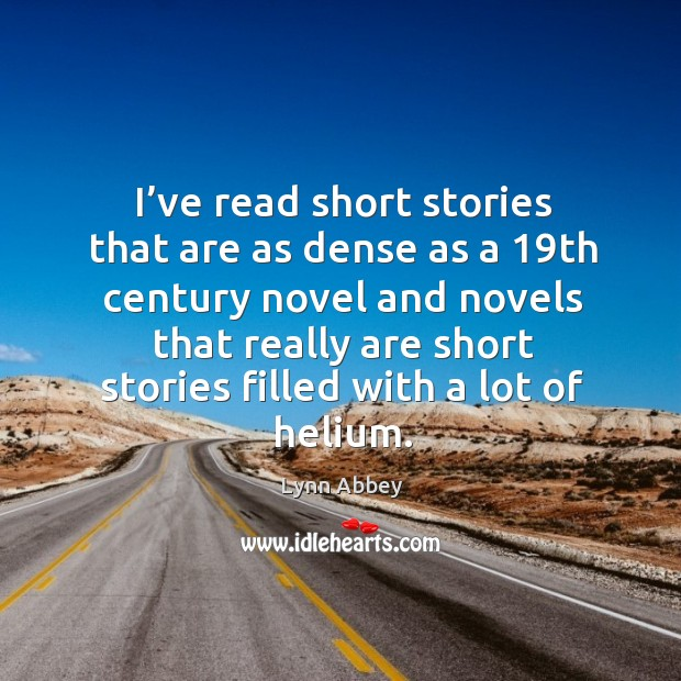 I've read short stories that are as dense as a 19th century novel and novels that really Image