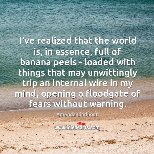 I've realized that the world is, in essence, full of banana peels Amanda Lindhout Picture Quote