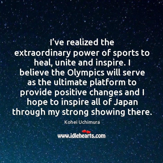 I've realized the extraordinary power of sports to heal, unite and inspire. Image