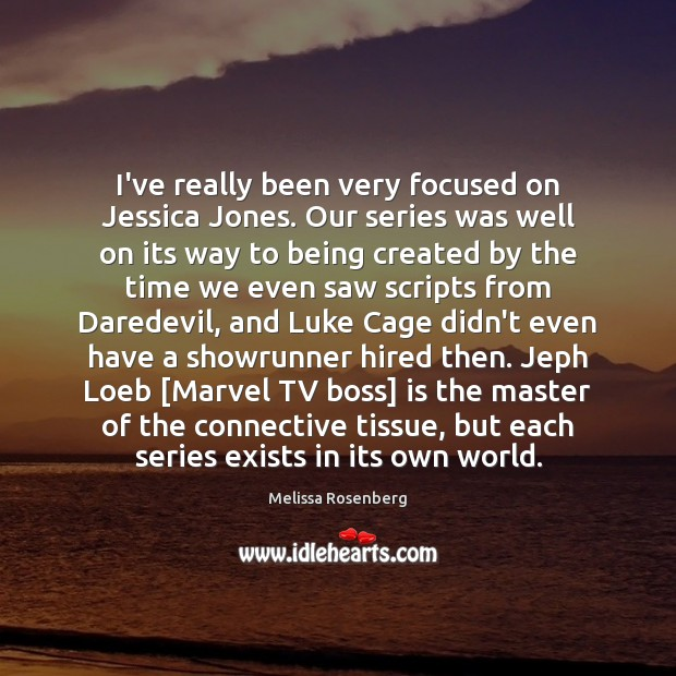 I've really been very focused on Jessica Jones. Our series was well Image