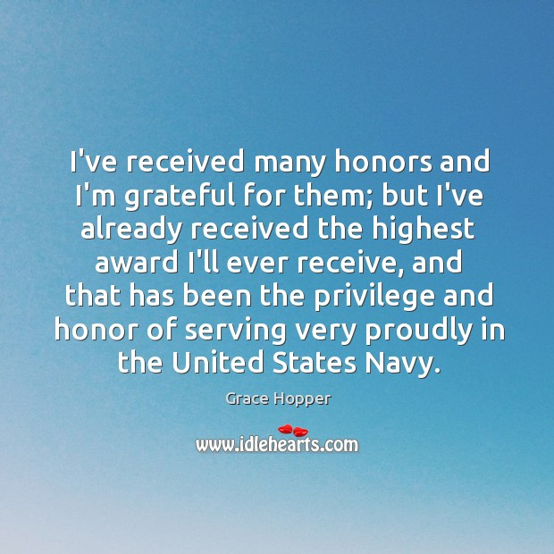 I've received many honors and I'm grateful for them; but I've already Image