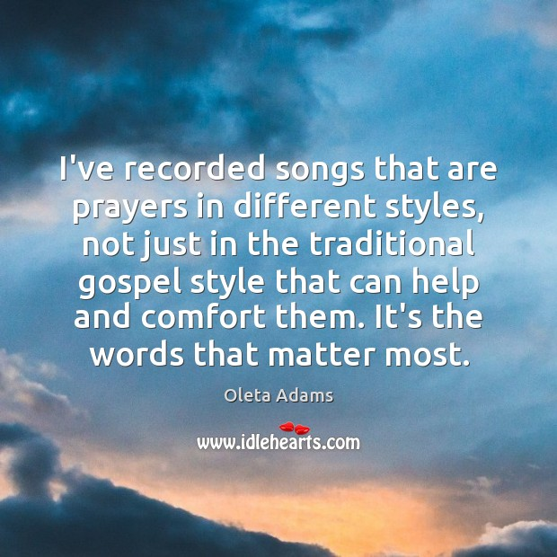 I've recorded songs that are prayers in different styles, not just in Oleta Adams Picture Quote