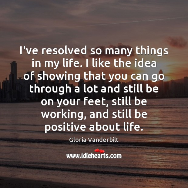I've resolved so many things in my life. I like the idea Gloria Vanderbilt Picture Quote