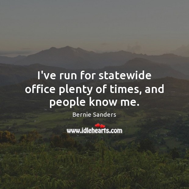 I've run for statewide office plenty of times, and people know me. Image
