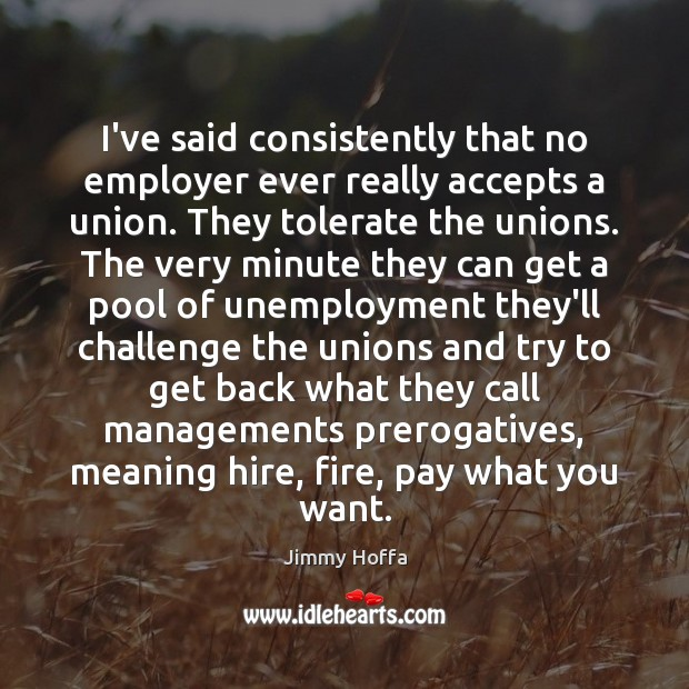I've said consistently that no employer ever really accepts a union. They Image