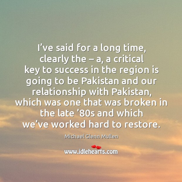 I've said for a long time, clearly the – a, a critical key to success in the region is going to be pakistan and Image