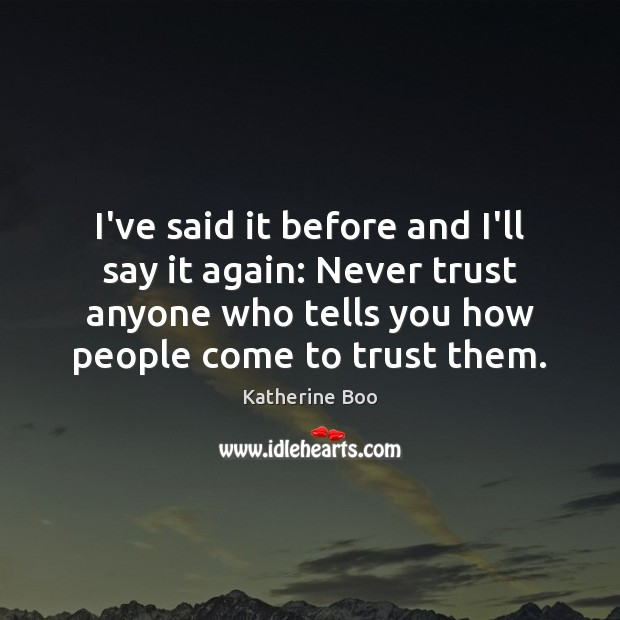 I've said it before and I'll say it again: Never trust anyone Never Trust Quotes Image