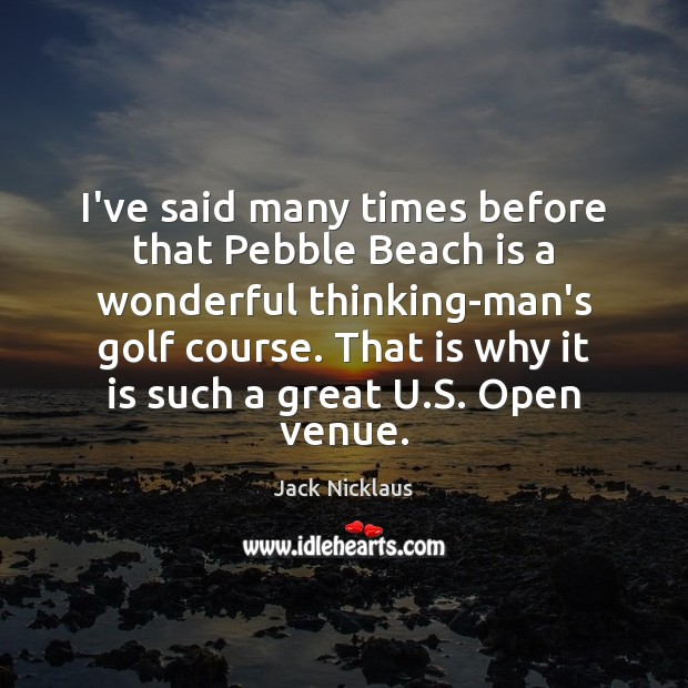Image, I've said many times before that Pebble Beach is a wonderful thinking-man's