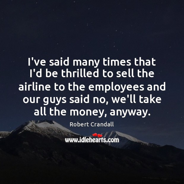 Image, I've said many times that I'd be thrilled to sell the airline