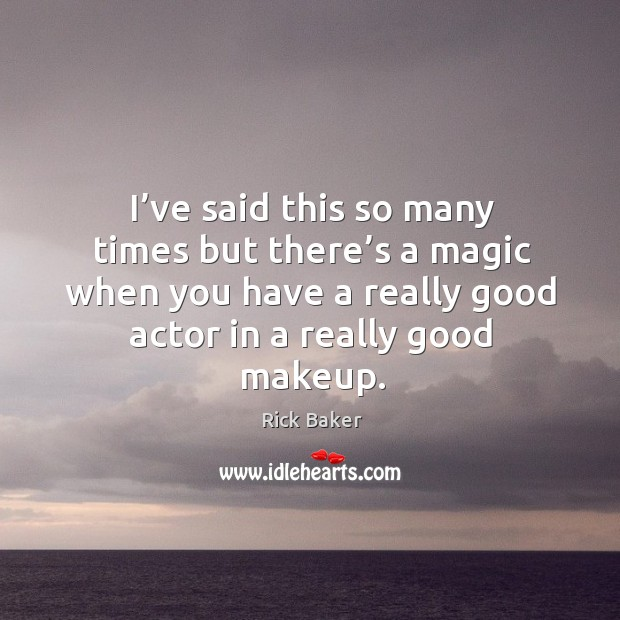 Image, I've said this so many times but there's a magic when you have a really good actor in a really good makeup.