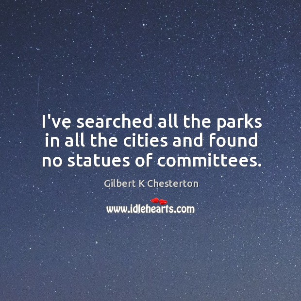 I've searched all the parks in all the cities and found no statues of committees. Image