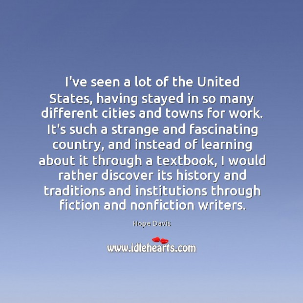 I've seen a lot of the United States, having stayed in so Hope Davis Picture Quote