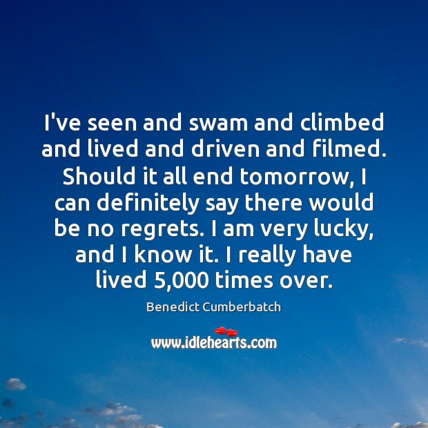 I've seen and swam and climbed and lived and driven and filmed. Image