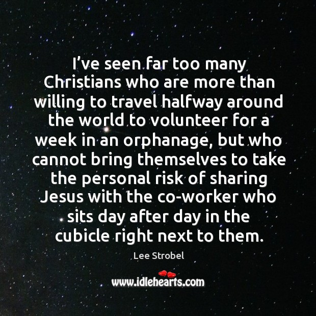 Image, I've seen far too many Christians who are more than willing