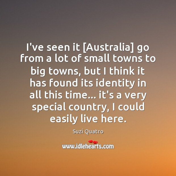 I've seen it [Australia] go from a lot of small towns to Image