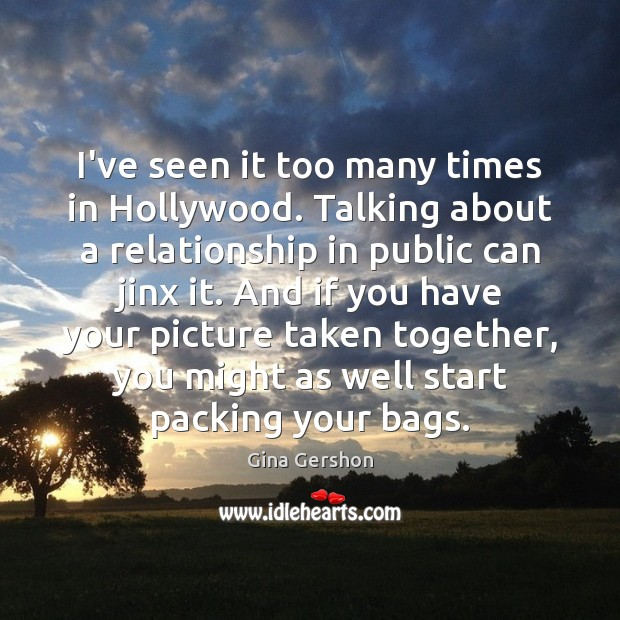 Image, I've seen it too many times in Hollywood. Talking about a relationship