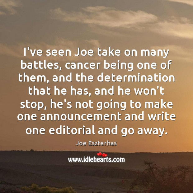 I've seen Joe take on many battles, cancer being one of them, Image