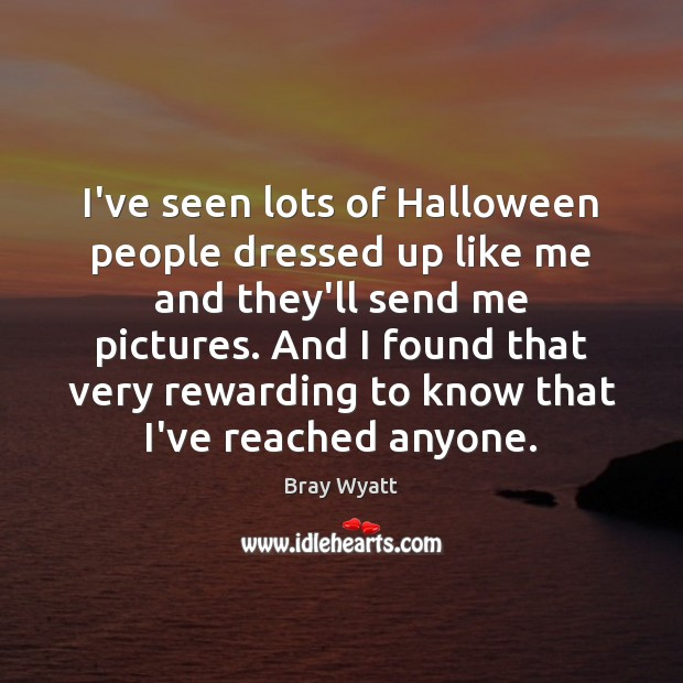 Image, I've seen lots of Halloween people dressed up like me and they'll
