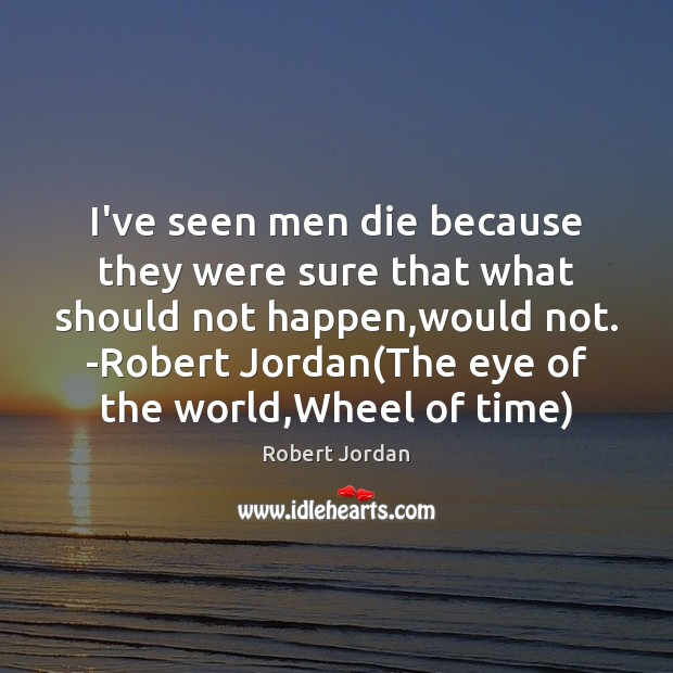 I've seen men die because they were sure that what should not Image