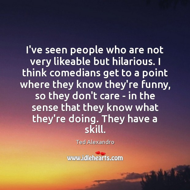 I've seen people who are not very likeable but hilarious. I think Image