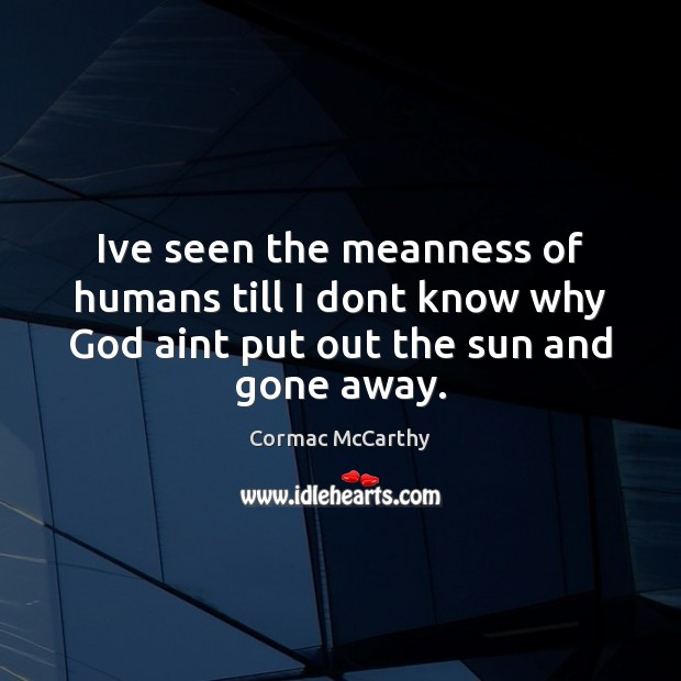 Ive seen the meanness of humans till I dont know why God Image