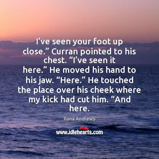 """Image, I've seen your foot up close."""" Curran pointed to his chest. """""""