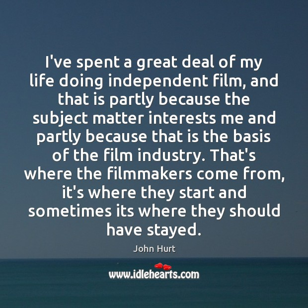 Image, I've spent a great deal of my life doing independent film, and