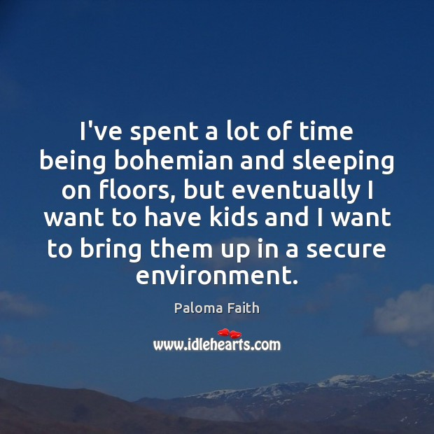 I've spent a lot of time being bohemian and sleeping on floors, Paloma Faith Picture Quote