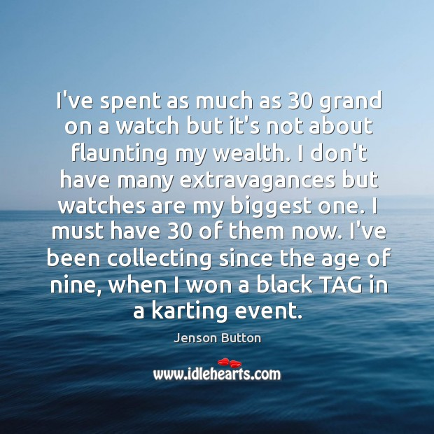 I've spent as much as 30 grand on a watch but it's not Jenson Button Picture Quote