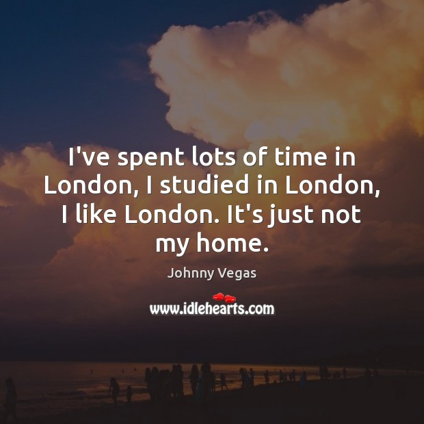 I've spent lots of time in London, I studied in London, I Image