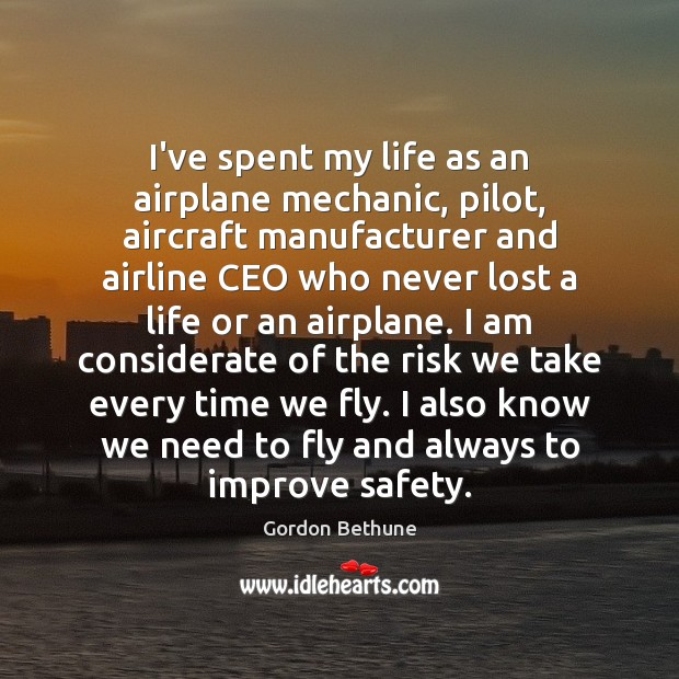 Image, I've spent my life as an airplane mechanic, pilot, aircraft manufacturer and