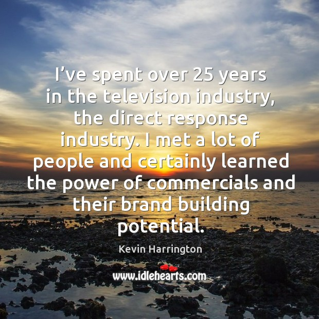 I've spent over 25 years in the television industry, the direct response industry. Image