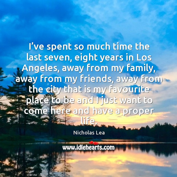 I've spent so much time the last seven, eight years in los angeles Nicholas Lea Picture Quote