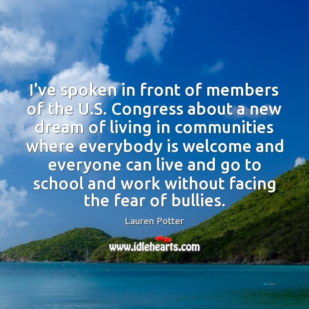 I've spoken in front of members of the U.S. Congress about School Quotes Image