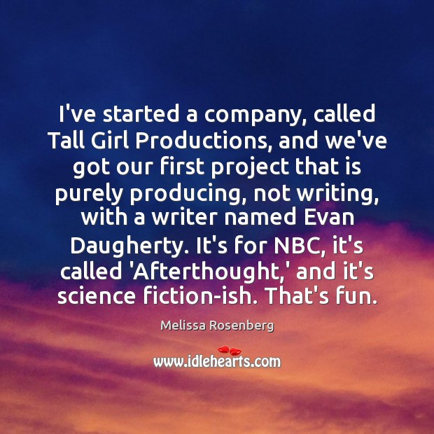 Image, I've started a company, called Tall Girl Productions, and we've got our